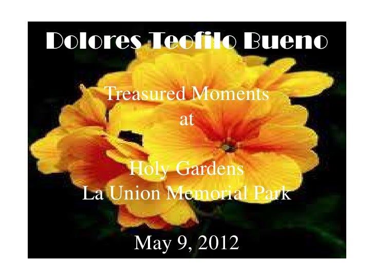 Dolores Teofilo Bueno    Treasured Moments            at      Holy Gardens  La Union Memorial Park       May 9, 2012