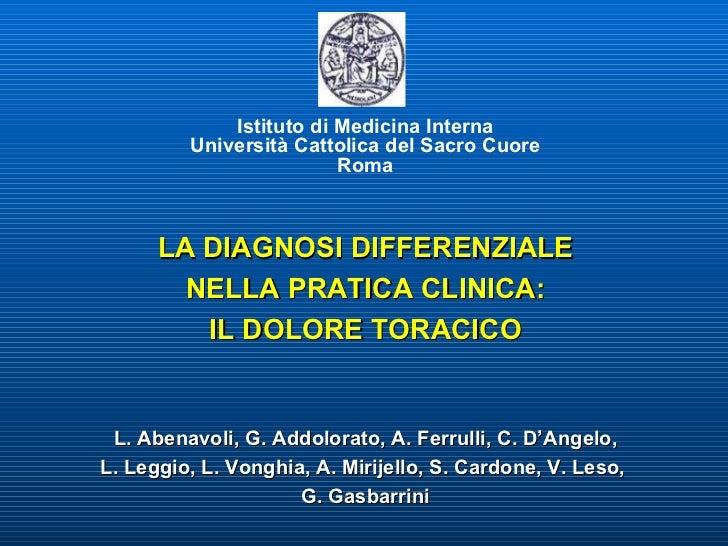Istituto di Medicina Interna Università Cattolica del Sacro Cuore Roma LA DIAGNOSI DIFFERENZIALE NELLA PRATICA CLINICA: IL...