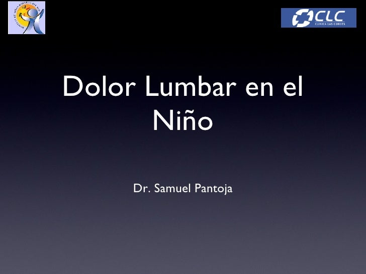 Dolor Lumbar en el        Niño       Dr. Samuel Pantoja