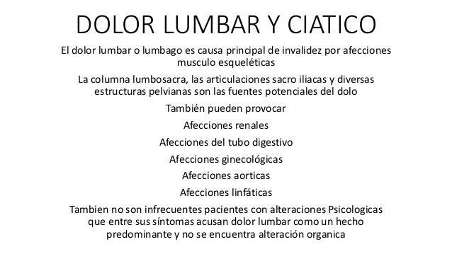 DOLOR LUMBAR Y CIATICO El dolor lumbar o lumbago es causa principal de invalidez por afecciones musculo esqueléticas La co...