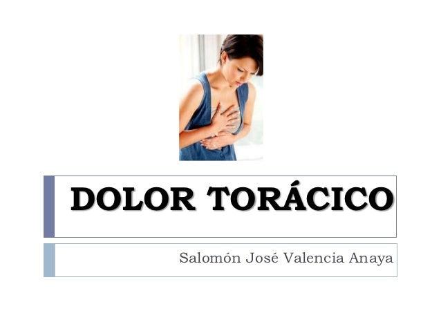 DOLOR TORÁCICO    Salomón José Valencia Anaya
