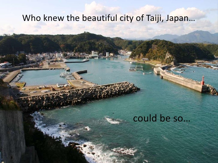Who knew the beautiful city of Taiji, Japan…<br />could be so…<br />