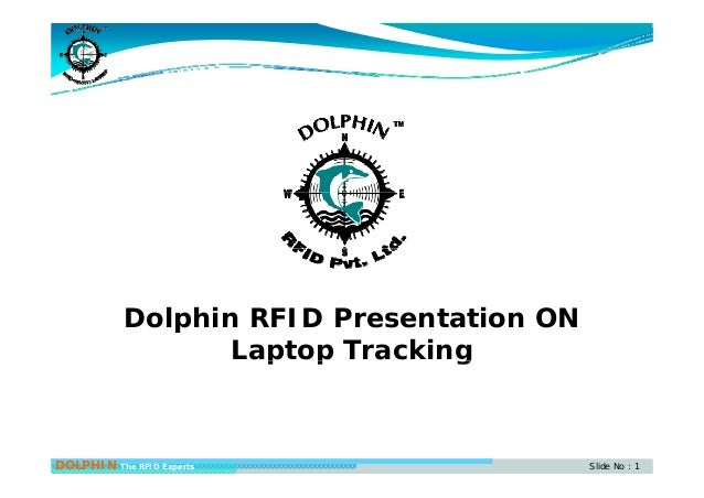 Dolphin RFID Presentation ON Laptop Trackingp p g DOLPHIN The RFID Experts Slide No : 1