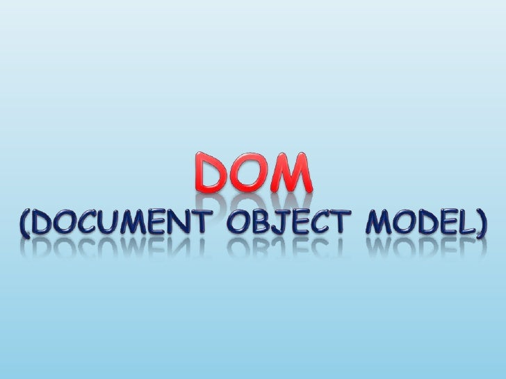 DOM(DOCUMENT OBJECT MODEL)<br />
