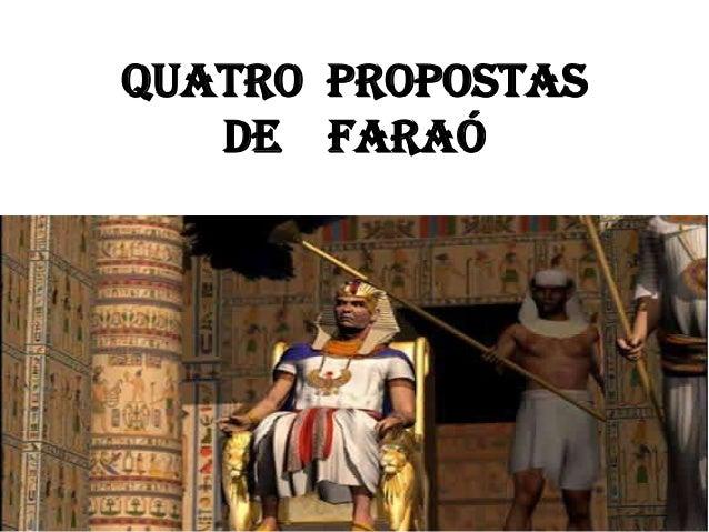 QUATRO PROPOSTAS DE FARAÓ