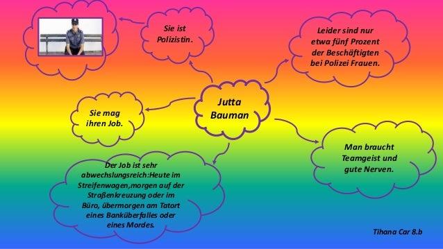 Jutta Bauman Sie ist Polizistin. Sie mag ihren Job. Der Job ist sehr abwechslungsreich:Heute im Streifenwagen,morgen auf d...