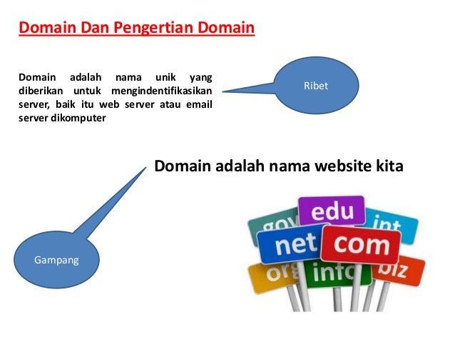 Domain Dan Pengertian Domain Domain adalah nama unik yang diberikan untuk mengindentifikasikan server, baik itu web server...