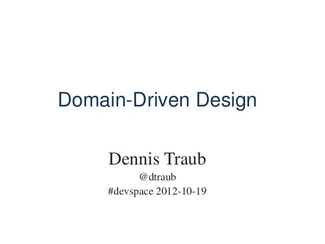 Domain-Driven Design     Dennis Traub           @dtraub     #devspace 2012-10-19