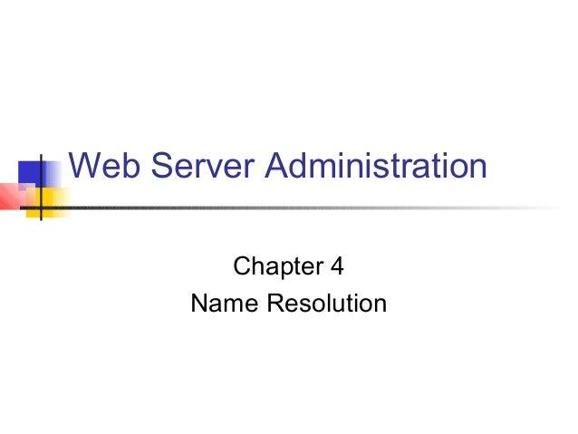 Web Server Administration Chapter 4 Name Resolution