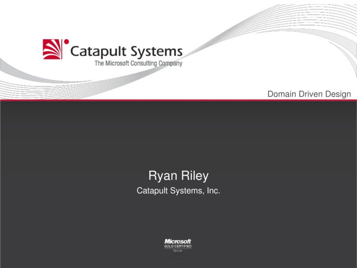 Domain Driven Design<br />Ryan Riley<br />Catapult Systems, Inc.<br />