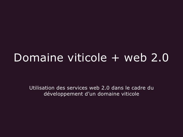Domaineviticole+web2.0    Utilisationdesservicesweb2.0danslecadredu          développementd'undomaineviti...