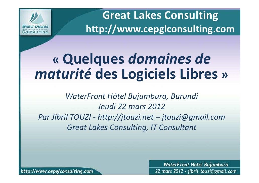 Great Lakes Consulting              http://www.cepglconsulting.com    « Quelques domaines dematurité des Logiciels Libres ...