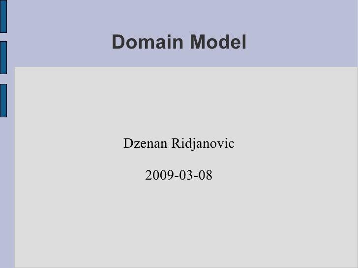 Domain Model Dzenan Ridjanovic 2009-03-08