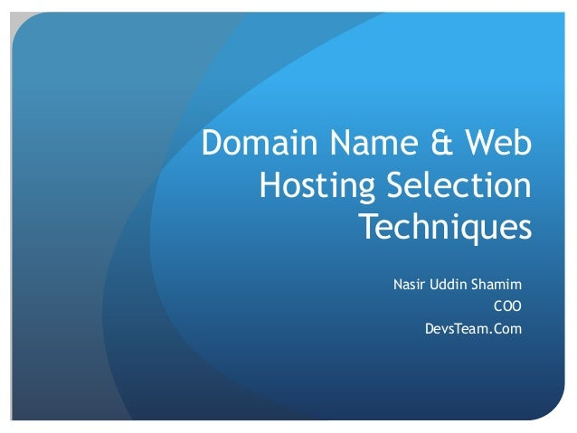 Domain Name & Web Hosting Selection Techniques Nasir Uddin Shamim COO DevsTeam.Com