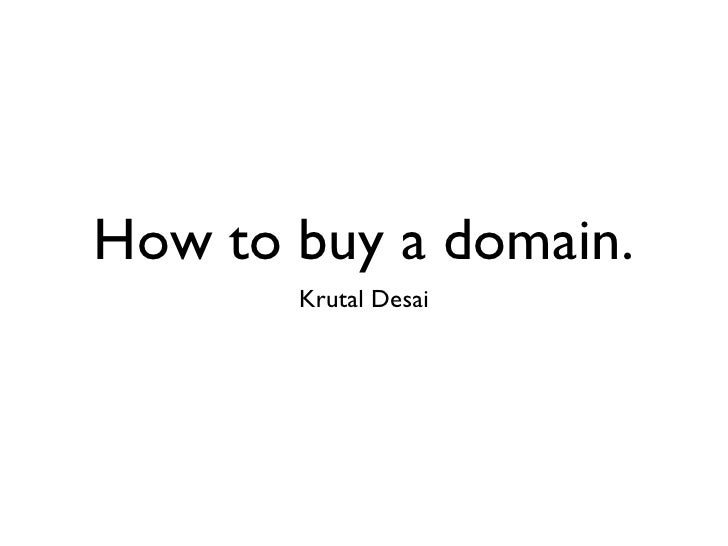 How to buy a domain. <ul><li>Krutal Desai </li></ul>