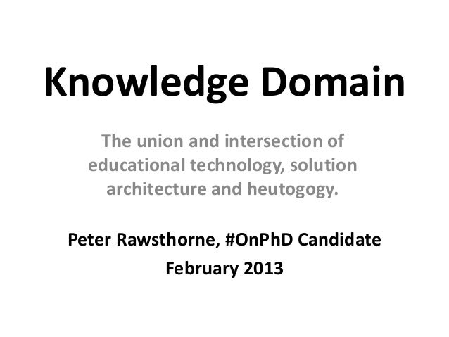 Knowledge Domain    The union and intersection of   educational technology, solution     architecture and heutogogy. Peter...