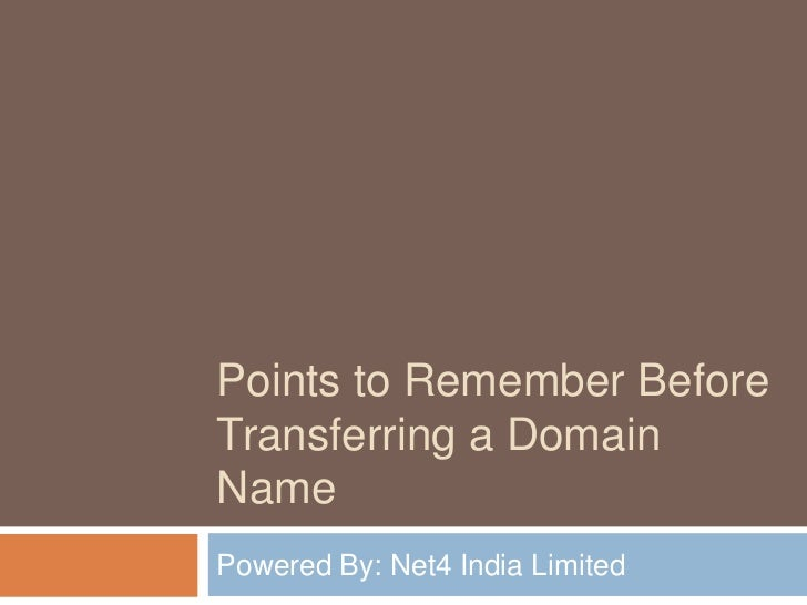 Points to Remember BeforeTransferring a DomainNamePowered By: Net4 India Limited