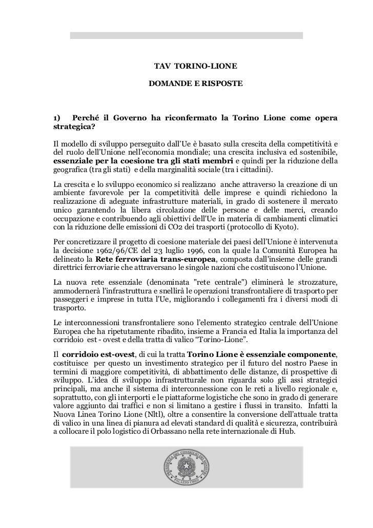 TAV TORINO-LIONE                             DOMANDE E RISPOSTE1)   Perché il Governo ha riconfermato la Torino Lione come...