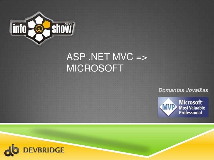 ASP .NET MVC => Microsoft<br />DomantasJovaišas<br />