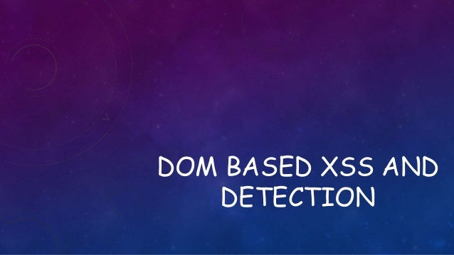 DOM BASED XSS AND DETECTION