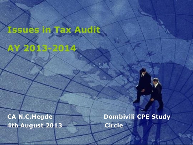 Issues in Tax Audit AY 2013-2014 CA N.C.Hegde Dombivili CPE Study 4th August 2013 Circle