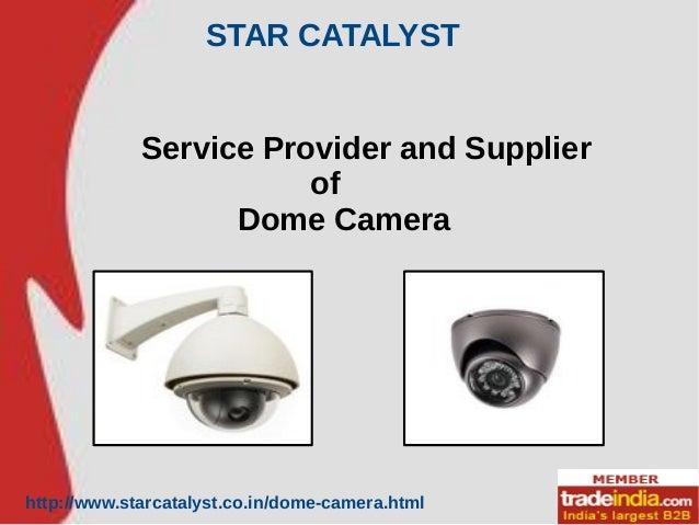 Dome Camera Service Provider,Supplier,STAR CATALYST,Delhi