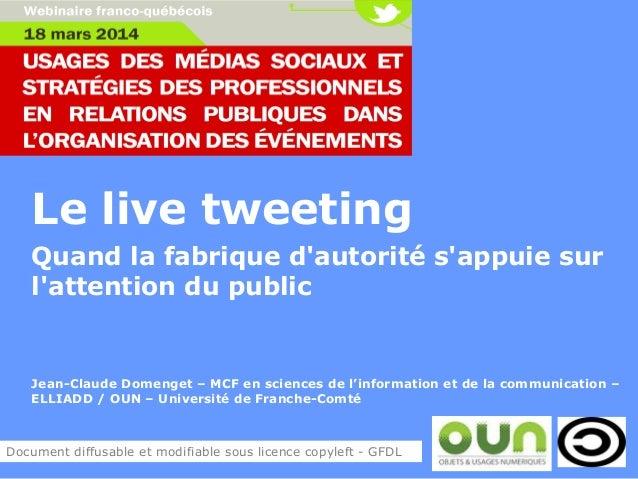 Le live tweeting Quand la fabrique d'autorité s'appuie sur l'attention du public Jean-Claude Domenget – MCF en sciences de...
