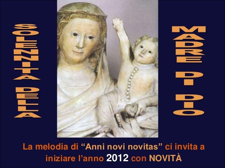 """La melodia di """"Anni novi novitas"""" ci invita a     iniziare l'anno 2012 con NOVITÀ"""