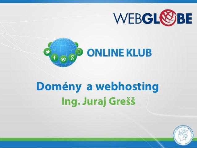 Domény a webhosting   Ing. Juraj Grešš