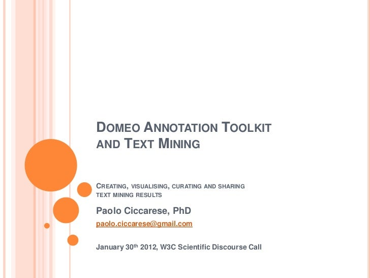 DOMEO ANNOTATION TOOLKITAND TEXT MININGCREATING,   VISUALISING, CURATING AND SHARINGTEXT MINING RESULTSPaolo Ciccarese, Ph...