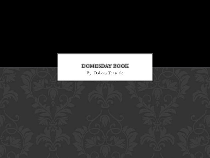 DOMESDAY BOOK By: Dakota Teasdale
