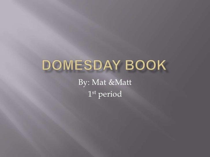 By: Mat &Matt  1st period