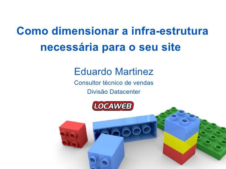 Como dimensionar a infra-estrutura necessária para o seu site   Eduardo Martinez Consultor técnico de vendas Divisão Datac...