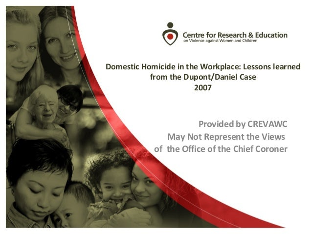 Domestic Homicide in the Workplace: Lessons learnedfrom the Dupont/Daniel Case2007Provided by CREVAWCMay Not Represent the...