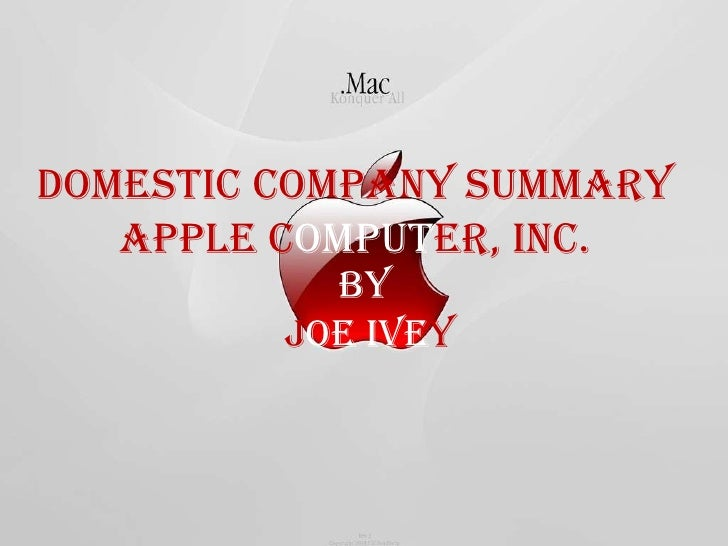 Domestic Company Summary Apple C omput er, inc. By   J oe   Ive y