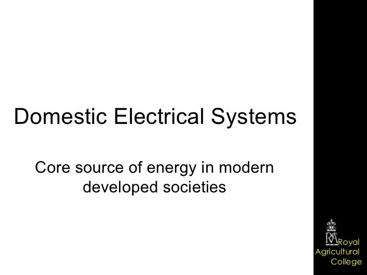 Domestic Electrical Systems Core source of energy in modern developed societies