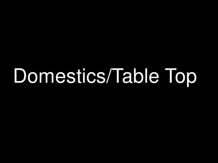 Domestics/Table Top