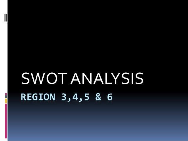 REGION 3,4,5 & 6 SWOT ANALYSIS