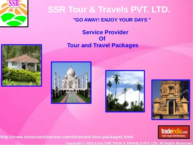 "SSR Tour & Travels PVT. LTD. ""GO AWAY! ENJOY YOUR DAYS "" http://www.ssrtourandtravels.com/domestic-tour-packages.html Copy..."