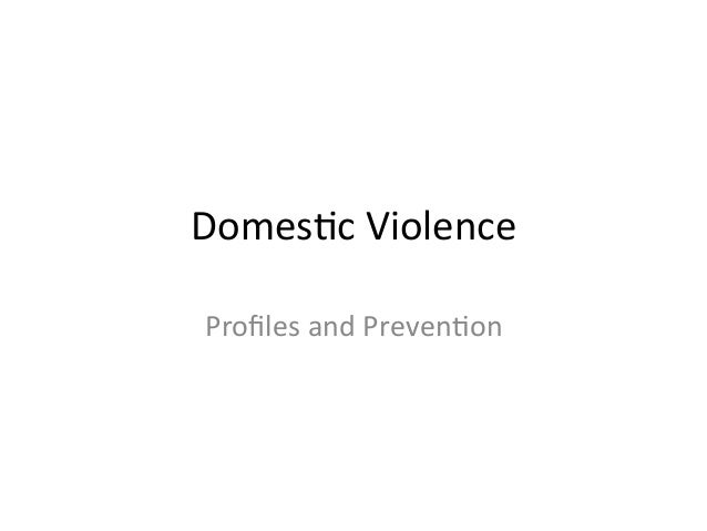 Domes&c  Violence   Profiles  and  Preven&on