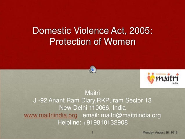 Domestic Violence Act, 2005: Protection of Women Maitri J -92 Anant Ram Diary,RKPuram Sector 13 New Delhi 110066, India ww...