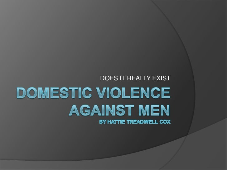 DOMESTIC VIOLENCE AGAINST MENby Hattie treadwell cox<br />DOES IT REALLY EXIST<br />