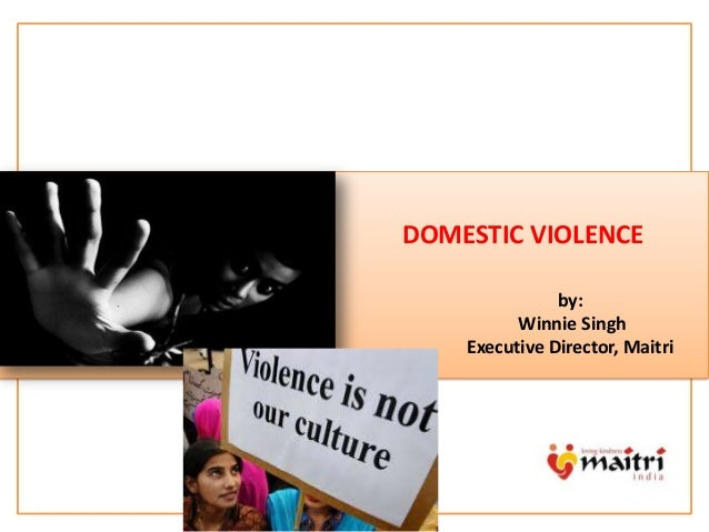 m DOMESTIC VIOLENCE by: Winnie Singh Executive Director, Maitri