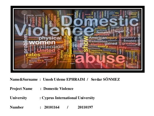 Name&Surname : Umoh Udeme EPHRAIM / Serdar SÖNMEZ Project Name : Domestic Violence University : Cyprus International Unive...