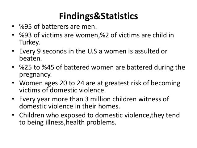 domestic violence topics Domestic violence statistics: 1 in 4 women and 1 in 7 men will experience severe physical violence by an intimate partner in their lifetime (cdc, 2010.