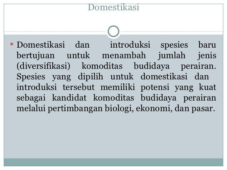 Domestikasi <ul><li>Domestikasi dan  introduksi spesies baru bertujuan untuk menambah jumlah jenis (diversifikasi) komodit...