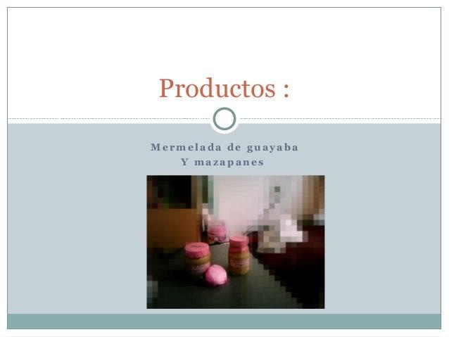 Productos : Mermelada de guayaba Y mazapanes