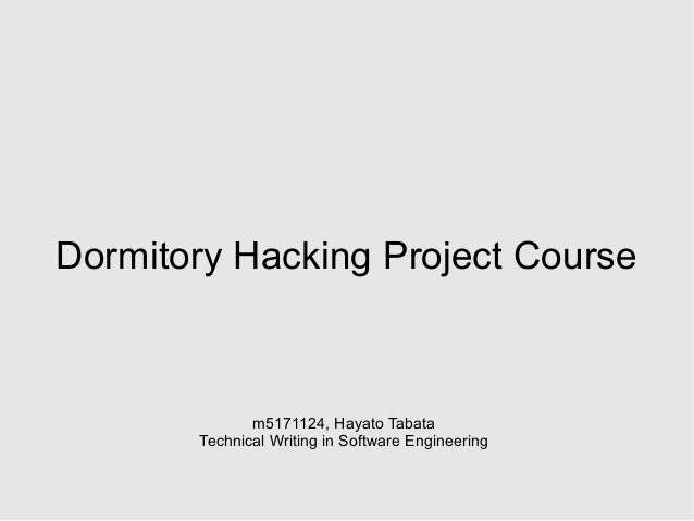 Dormitory Hacking Project Coursem5171124, Hayato TabataTechnical Writing in Software Engineering