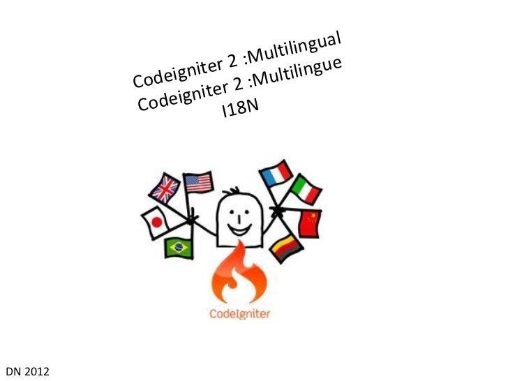 Codeigniter 2 :Multilingual Codeigniter 2 :Multilingue I18N DN 2012