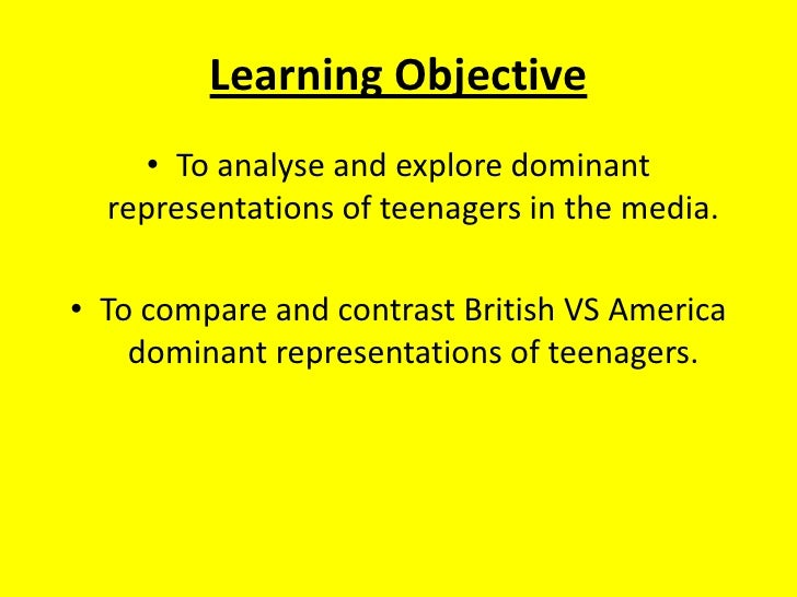 Learning Objective<br />To analyse and explore dominant representations of teenagers in the media.<br />To compare and con...